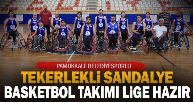 Pamukkale Belediyesporlu tekerlekli sandalye basketbol takımı lige hazır