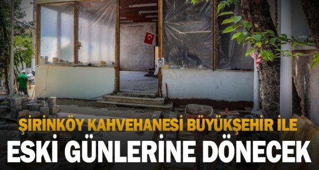 Şirinköy Kahvehanesi Büyükşehir ile eski günlerine dönecek