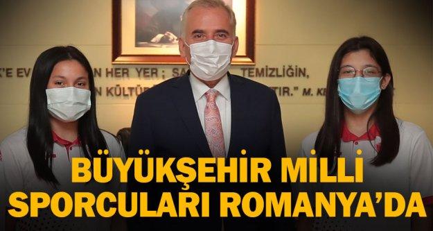 Büyükşehir milli sporcuları Romanya'da