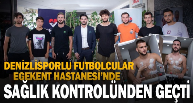 Denizlisporlu futbolcular Egekent Hastanesi'nde sağlık kontrolünden geçti