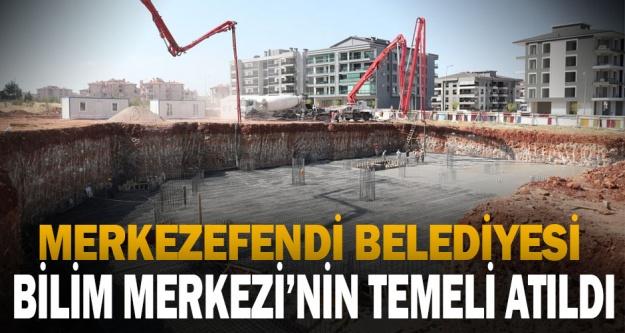 Merkezefendi Belediyesi Bilim Merkezi'nin temeli atıldı