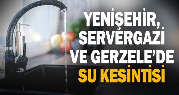 Yenişehir, Servergazi ve Gerzele'de su kesintisi