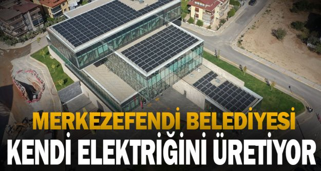 Merkezefendi Belediyesi kendi elektriğini üretiyor