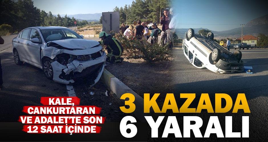 Üç ayrı kazada 6 kişi yaralandı
