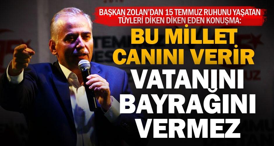 Başkan Zolan: Cumhurbaşkanı Erdoğan olmasa, her şey daha kötü olacaktı