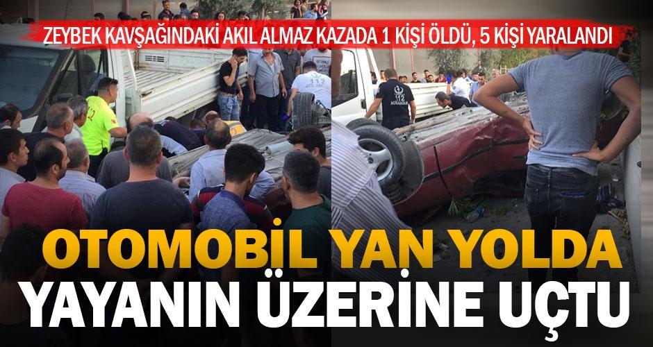 Zeybek kavşağında akıl almaz kaza: Yaya öldü, 5 kişi yaralandı