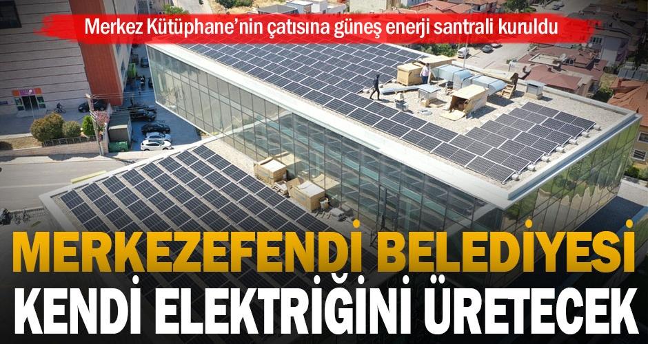 Merkezefendi Belediyesi kendi elektriğini üretecek