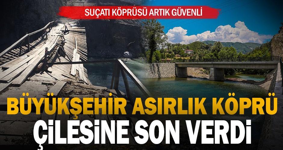 Büyükşehir asırlık köprü çilesine son verdi