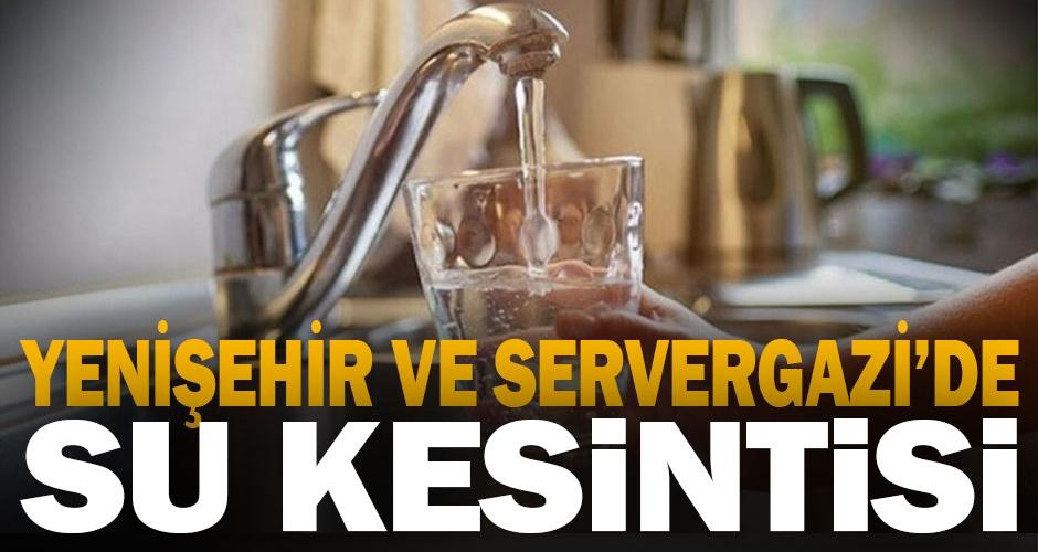 Yenişehir ve Servergazide su kesintisi