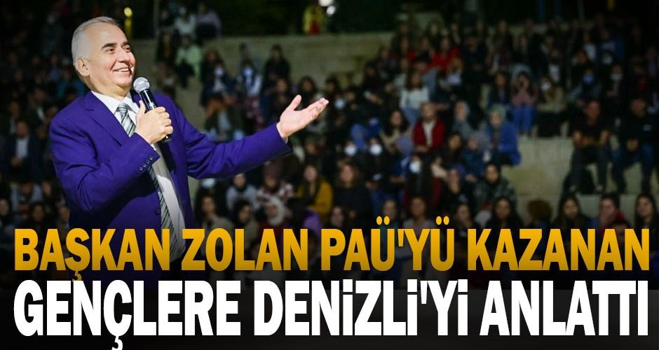 Başkan Zolan PAÜyü kazanan gençlere Denizliyi anlattı