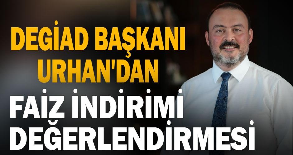 DEGİAD Başkanı Urhan faiz indirimini değerlendirdi: Endişeliyiz
