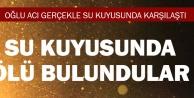 SU KUYUSUNDA ÖLÜ BULUNDULAR