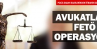 FETÖ operasyonu avukatlara uzandı