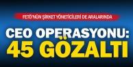 FETÖ şirketi operasyonu: 45 gözaltı