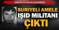 Suriyeli amele IŞİD militanı çıktı