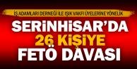 Serinhisar'da 14'ü tutuklu 26 kişiye FETÖ davası