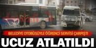 Belediye otobüsüyle öğrenci servisi çarpıştı