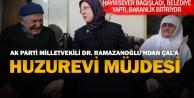 Ramazanoğlu Çal'a müjdeyi verdi: Huzurevi hizmete hazır