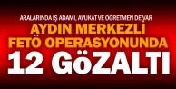 Aydın merkezli FETÖ operasyonunda 12 gözaltı