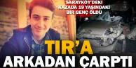 TIR'a arkadan çarpan araçtaki genç öldü