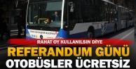 Büyükşehir otobüsleri referandumda ücretsiz