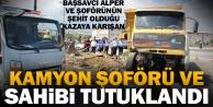 Başsavcı Alper ve şoförünü şehit eden kamyonun şoförü de sahibi de tutuklandı
