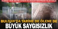 Buldan'da Kumralı Dede mezarı talan edildi