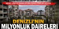 Denizlinin milyonluk apartman daireleri