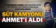 Ahmet süt kamyonunun altında kalarak hayatını kaybetti