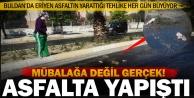 Buldan'da kadın, eriyen asfalta yapıştı