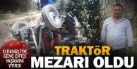 Eldenizlide traktör kazasında genç çiftçi yaşamını yitirdi