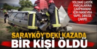 Sarayköy'deki kazada bir kişi öldü