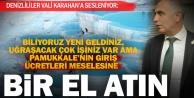 Pamukkalenin yüksek giriş ücretleri için Vali Karahana çağrı