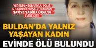 Buldan'da yalnız yaşayan 66 yaşındaki kadın evinde ölü bulundu
