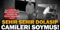 Ülkeyi dolaşıp, camileri soyan hırsız kameraya yakalandı