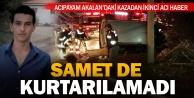 Akalan'daki kazada sürücü Samet Acar da kurtarılamadı