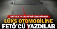 FETÖden tutuklu diş hekiminin lüks otomobiline 'FETÖcü diye yazdılar