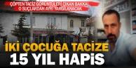 Çocuklara tacizde bulunan bakkala 15 yıl hapis cezası