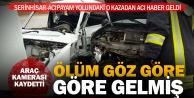 Serinhisar'daki o kazadan acı haber