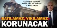 Vali Karahan Oral Evi ile ilgili konuştu: Korunacak