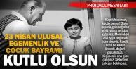 23 Nisan Ulusal Egemenlik ve Çocuk Bayramı protokol mesajları