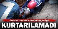 Göçük altında kalan işçi hastanede yaşamını yitirdi