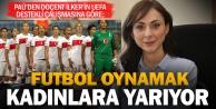 Kadınlara, futbol oynamak yarıyor