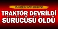 Kale Yeniköy'de devrilen traktörün altında kalan çiftçi öldü