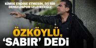 Denizlispor#039;da Özköylü sabır istedi