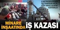 Minare inşaatından düşen işçi ağır yaralandı