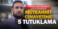 Müteahhit Yamer cinayetinde 5 kişi tutuklandı