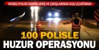 Denizli#039;de 100 polisin katılımıyla #039;huzur#039; operasyonu