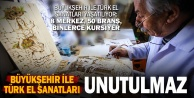 Büyükşehir,  Türk el sanatlarını yaşatıyor