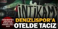 Eskişehirsporlu taraftarlar Denizlisporu otelde taciz etti